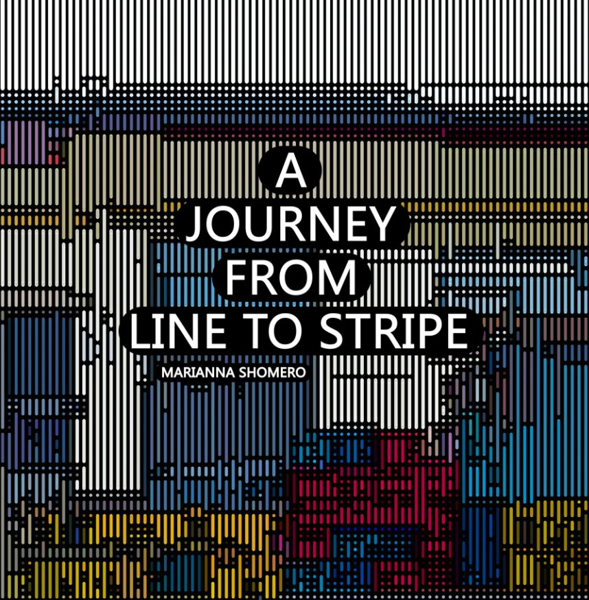 View A journey from line to stripe by Marianna Shomero