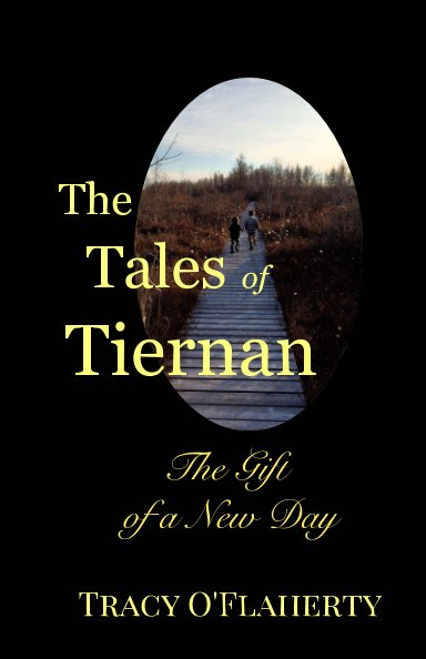 View The Tales of Tiernan ~ The Gift of a New Day by Tracy R. L. O'Flaherty