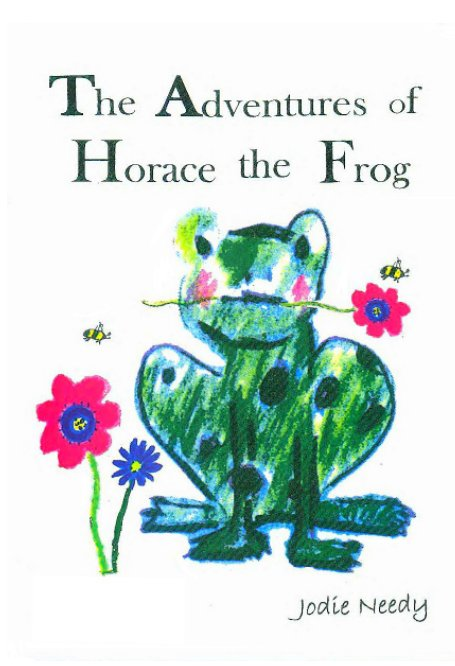 View The Adventures of Horace the Frog by Jodie Needy