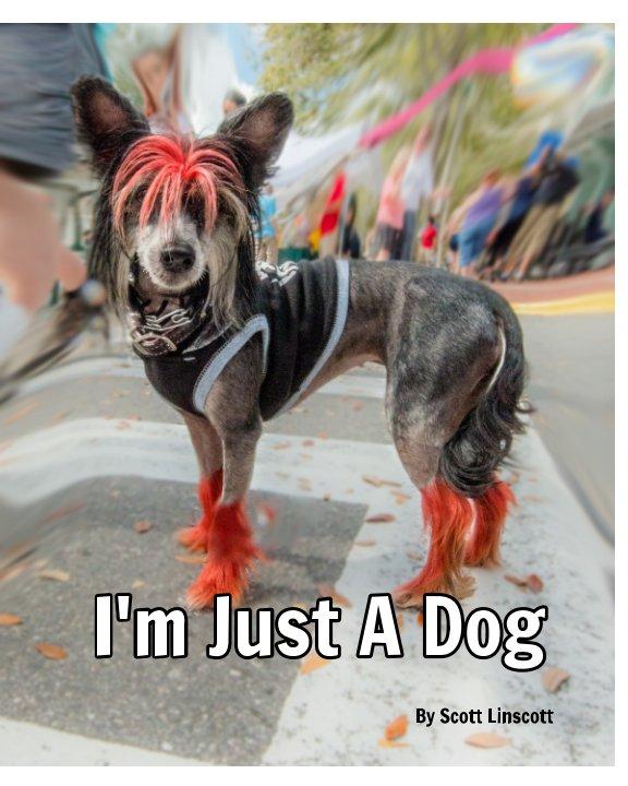 View I'm Just a Dog by Scott Linscott