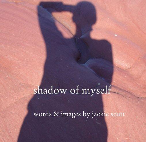 View shadow of myself by jackie scutt