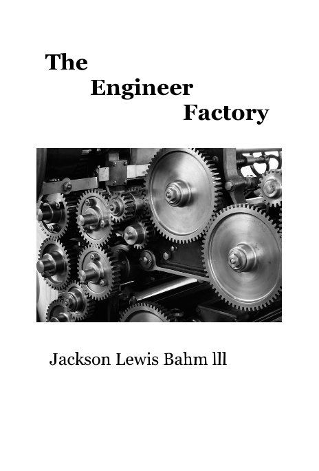 View The Engineer Factory by Jackson Lewis Bahm lll