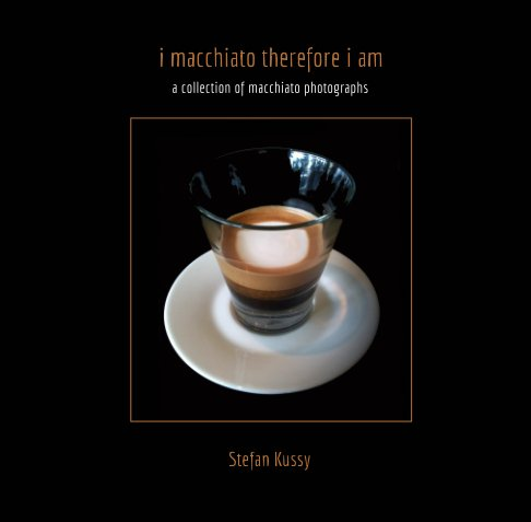 View i macchiato therefore i am by Stefan Kussy