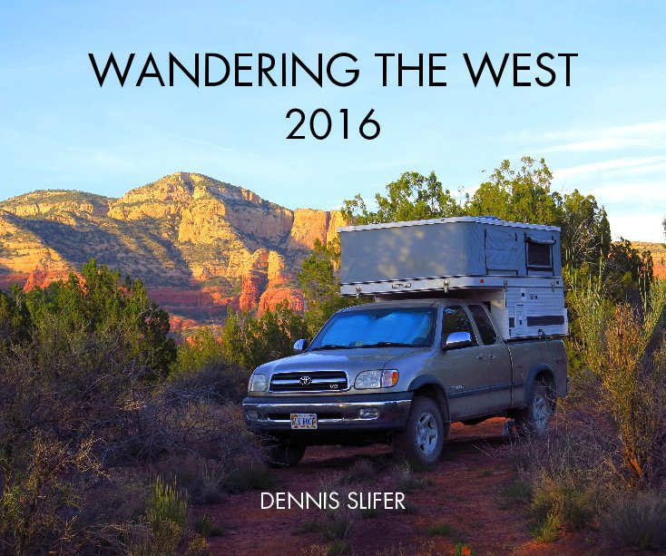 View Wandering the West 2016 by Dennis Slifer