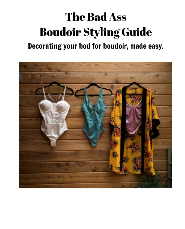 View The Bad Ass Boudoir Styling Guide by Jen Needham