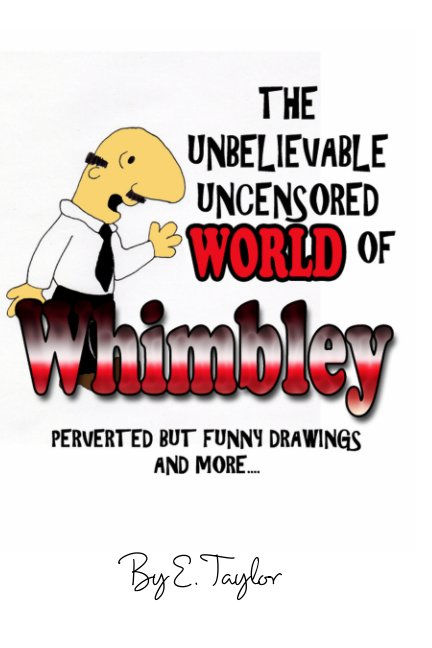 View The Unbelievable, Uncensored World of Whimbley by E. Taylor