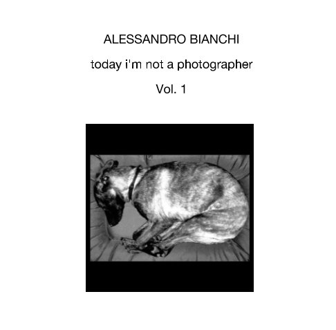 Visualizza today i'm not a photographer di Alessandro Bianchi