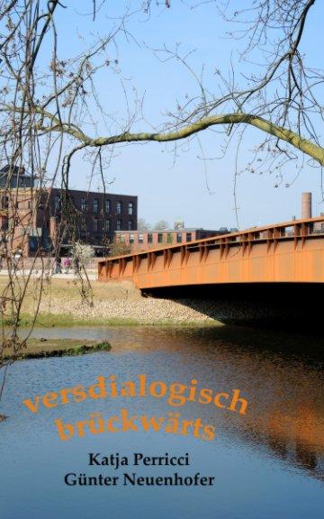 View versdialogisch brückwärts by KatjaPerricci,GünterNeuenhofer