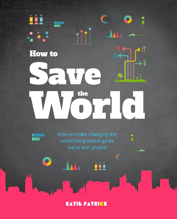 View How to Save the World by Katie Patrick