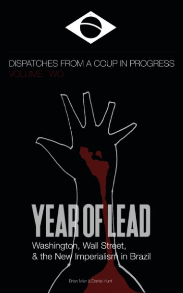 View Year of Lead. Washington, Wall Street and the New Imperialism in Brazil by Brian Mier, Daniel Hunt
