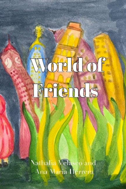 View World of Friends by Nathalia V., Ana M Herrera