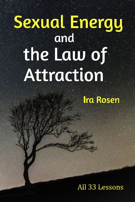 View Sexual Energy and the Law of Attraction by Ira Rosen, Shining Hands Press