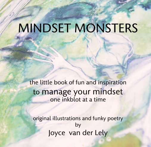 View MINDSET MONSTERS    the little book of fun and inspiration  to manage your mindset one inkblot at a time by Joyce  van der Lely