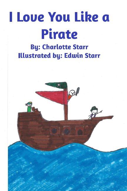 I Love You Like A Pirate nach Charlotte Starr anzeigen