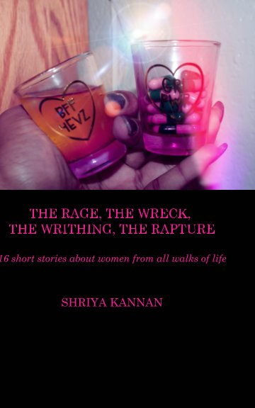 the rage, the wreck, the writhing, the rapture nach shriya kannan anzeigen