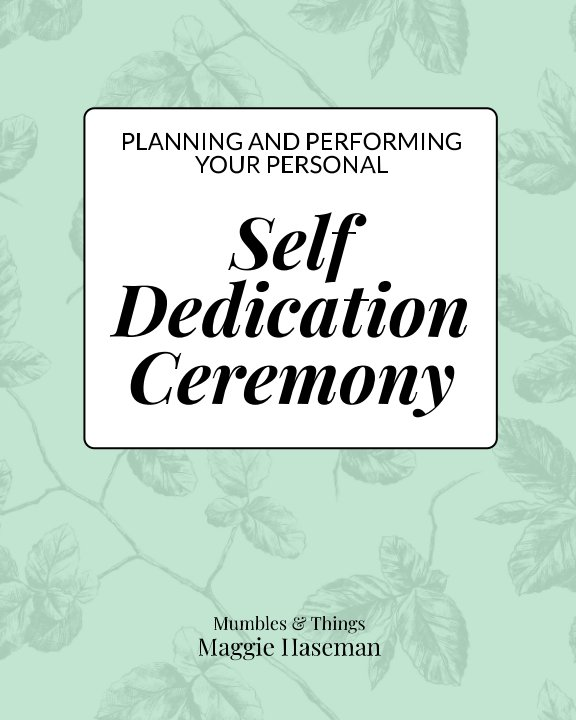 View Planning and Performing Your Personal Self Dedication Ceremony by Maggie Haseman