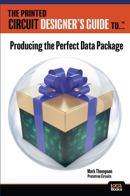 View The Printed Circuit Designers Guide to: Producing the Perfect Data Package by Mark Thompson, Prototron