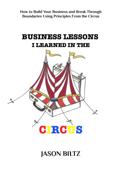View Business Lessons I Learned In The Circus by Jason Biltz