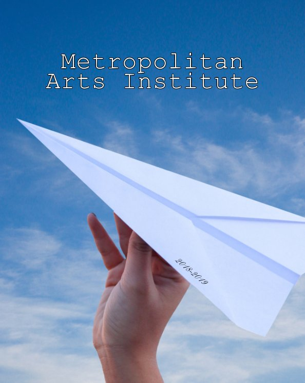 View Metropolitan Arts Institute 2018-2019 with Senior Pages by Metro Arts