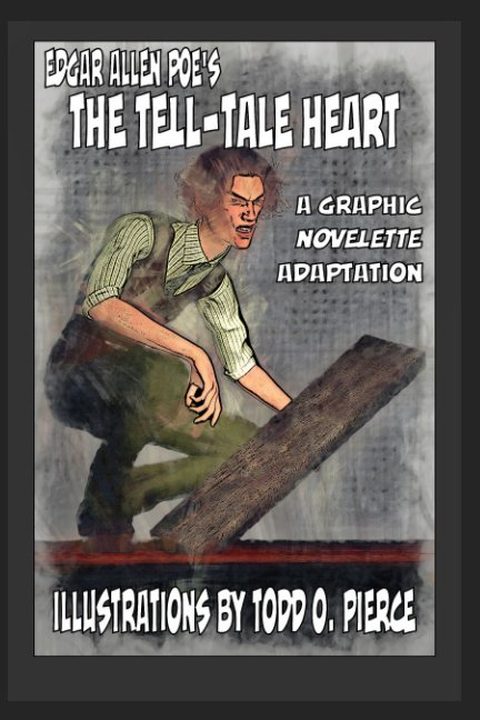 View Edgar Allen Poe's The Tell-Tale Heart by Todd O. Pierce