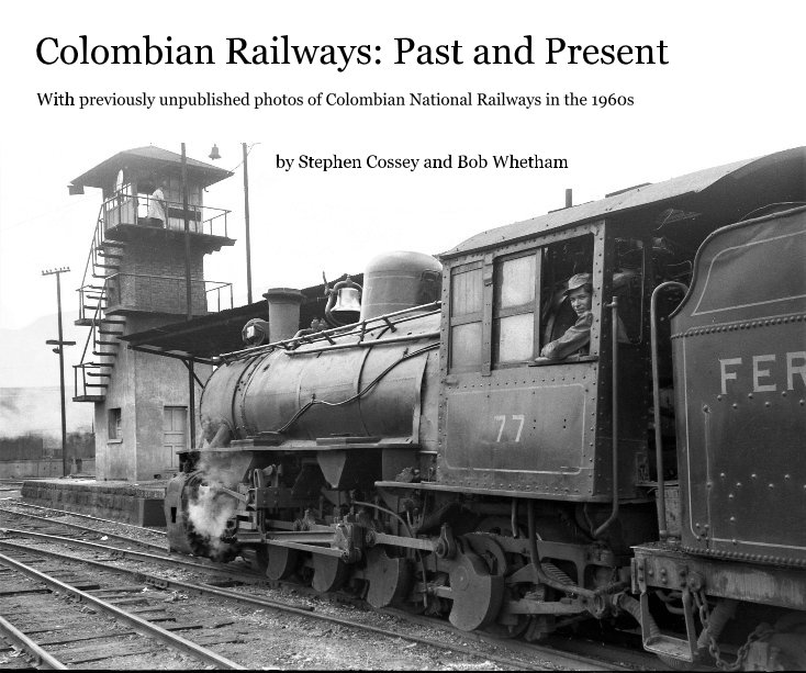 View Colombian Railways: Past and Present by Stephen Cossey and Bob Whetham
