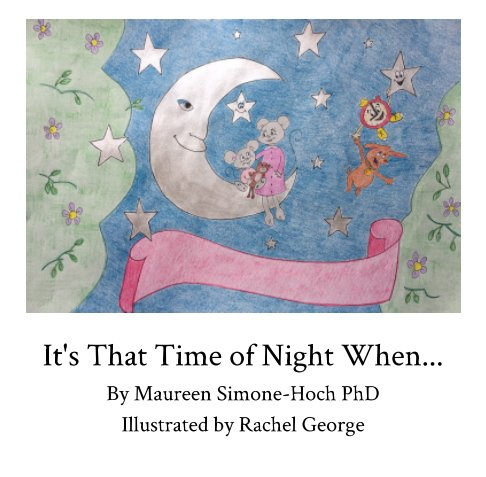 View It's That Time of Night When.. by Maureen Simone-Hoch PhD