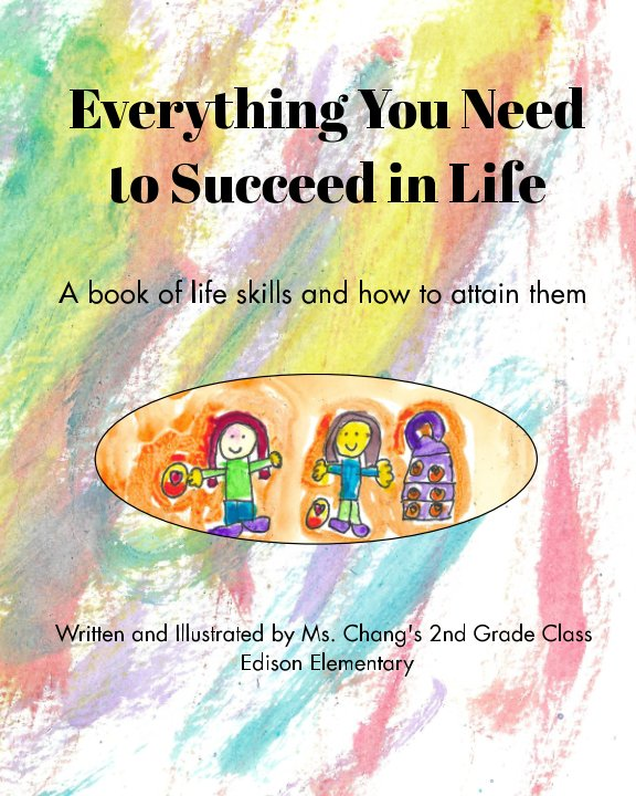 View Everything You Need to Succeed in Life by Chang, 2nd Grade Class Edison