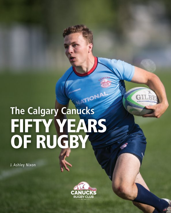 View The Calgary Canucks: Fifty Years of Rugby by J. Ashley Nixon