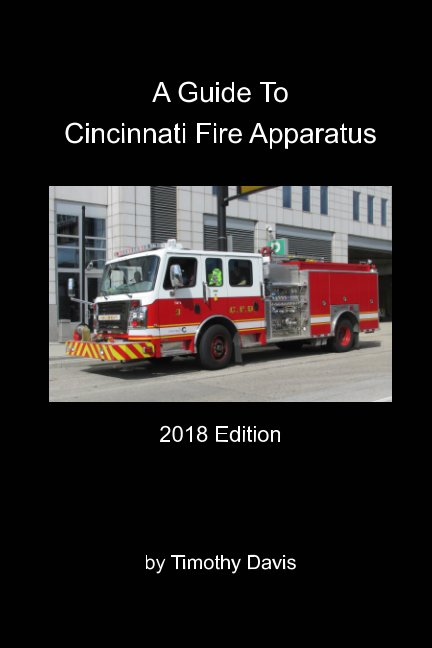 View A Guide To Cincinnati Fire Apparatus - 2018 Edition by Timothy Davis