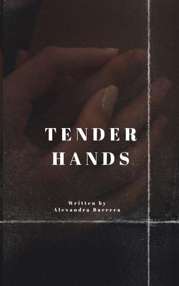 View Tender Hands by Alexandra Barrera