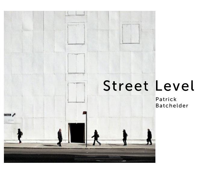 View Street Level by Patrick Batchelder