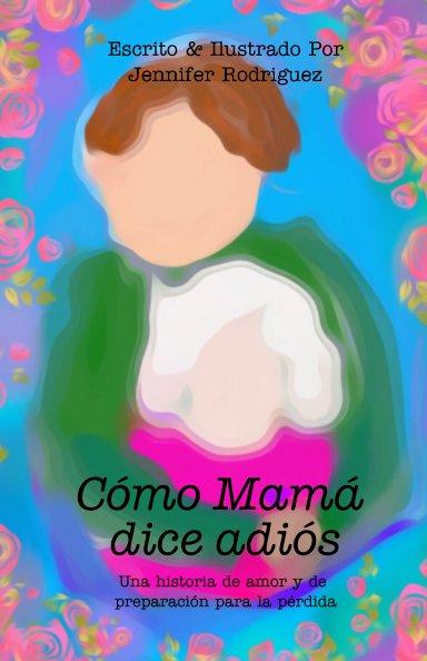 View Cómo Mamá dice adiós by Jennifer Rodriguez