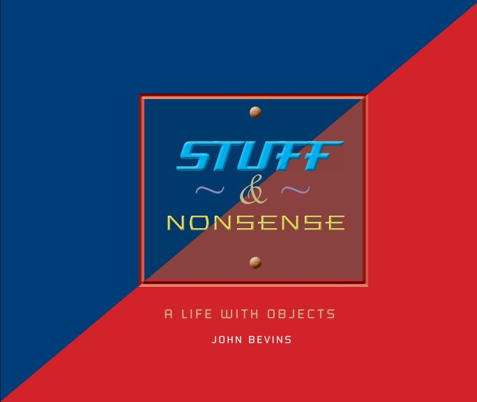 View Stuff and Nonsense by JOHN BEVINS