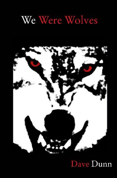 Ver We Were Wolves por Dave Dunn