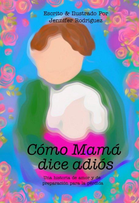 Ver Cómo Mamá dice adiós por Jennifer Rodriguez