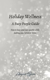 Holiday Wellness: A Busy People Guide book cover