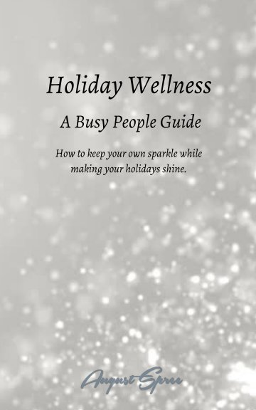 Visualizza Holiday Wellness: A Busy People Guide di August Spree