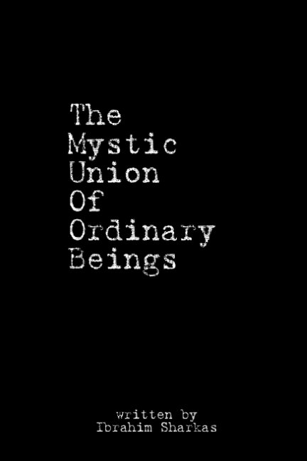 View The Mystic Union Of Ordinary Beings by Ibrahim Sharkas