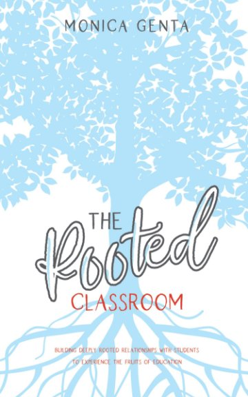 View The Rooted Classroom by Monica Genta
