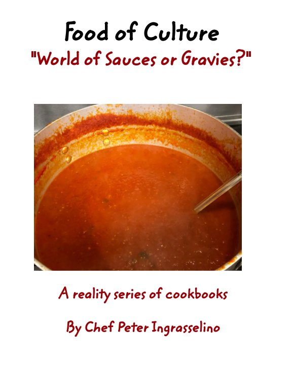 """View Food of Culture  """"World of Sauces or Gravies?"""" by Peter Ingrasselino"""
