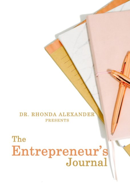View The Entrepreneur's Journal by Dr. Rhonda Thompson Alexander