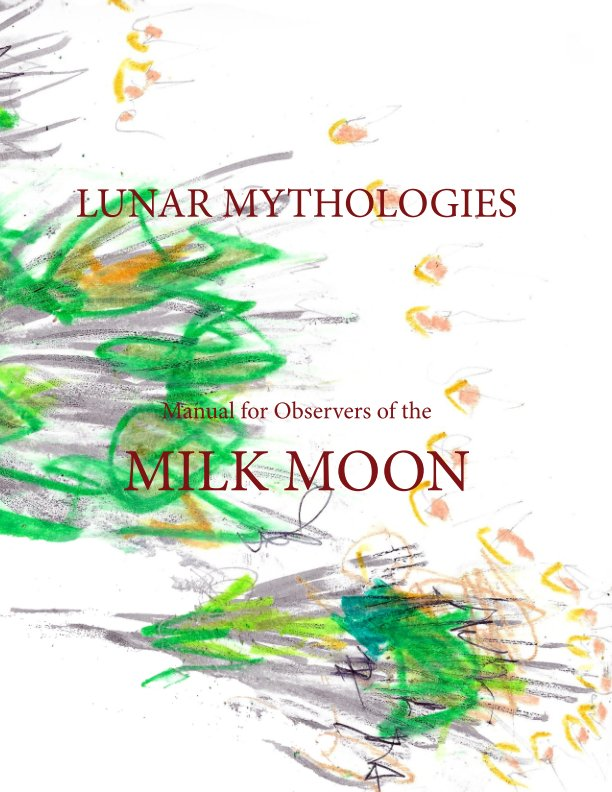 View Lunar Mythologies: Manual for Observers of the Milk Moon by Female Background
