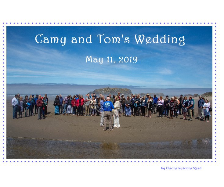 View Camy and Tom's Wedding by Cleone Lyvonne Reed