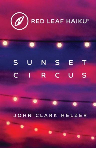 View Sunset Circus by John Clark Helzer