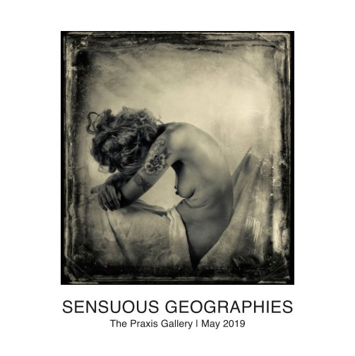 View Sensuous Geographies : The Nude by The Praxis Gallery