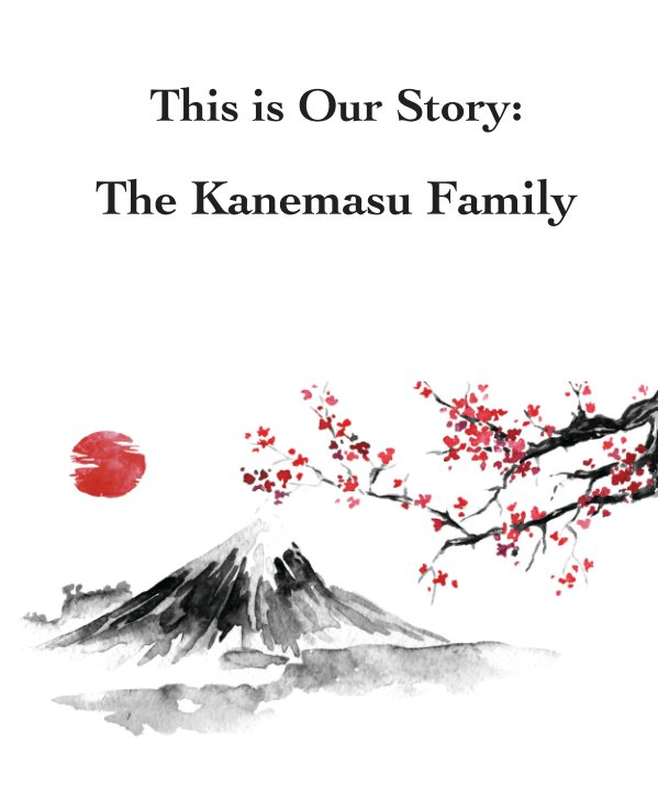 View This is Our Story: The Kanemasu Family by Kanemasu Family