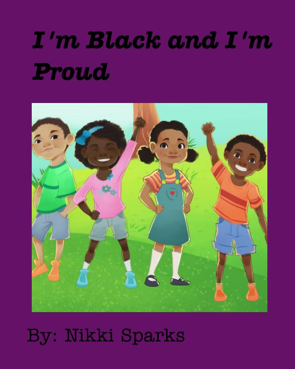 View I'm Black and I'm Proud by Nikki Sparks