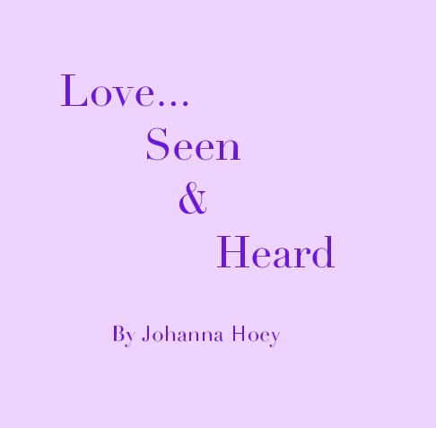 View Love Seen and Heard by Johanna Hoey