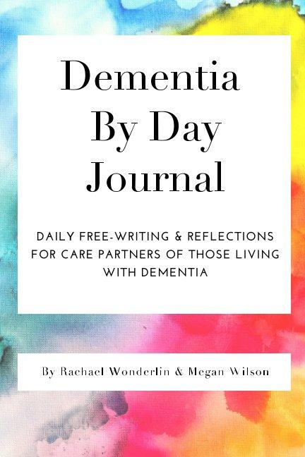 View Dementia By Day Care Partner Journal by Rachael Wonderlin/Megan Wilson