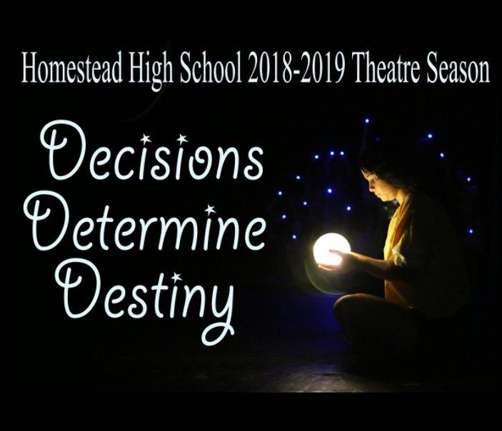 Bekijk Decisions Determine Destiny: 2018-2019 Theatre Season op Homestead Theatre